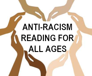 Anti Racism Reading for All Ages